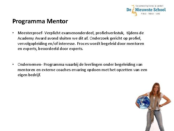 Programma Mentor • Meesterproef- Verplicht examenonderdeel, profielwerkstuk, tijdens de Academy Award avond sluiten we