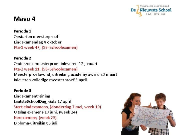 Mavo 4 Periode 1 Opstarten meesterproef Eindexamendag 4 oktober Pta-1 week 47, (SE=Schoolexamen) Periode