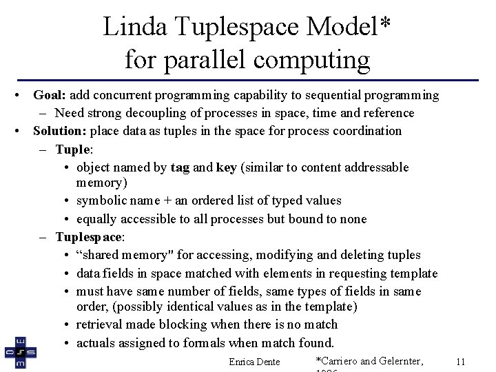 Linda Tuplespace Model* for parallel computing • Goal: add concurrent programming capability to sequential