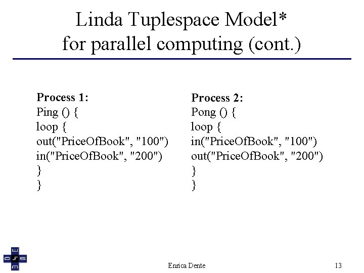 Linda Tuplespace Model* for parallel computing (cont. ) Process 1: Ping () { loop