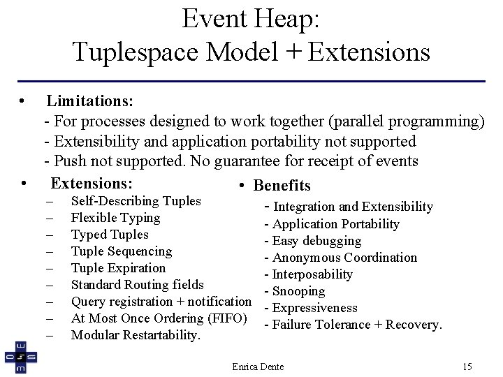 Event Heap: Tuplespace Model + Extensions • • Limitations: - For processes designed to