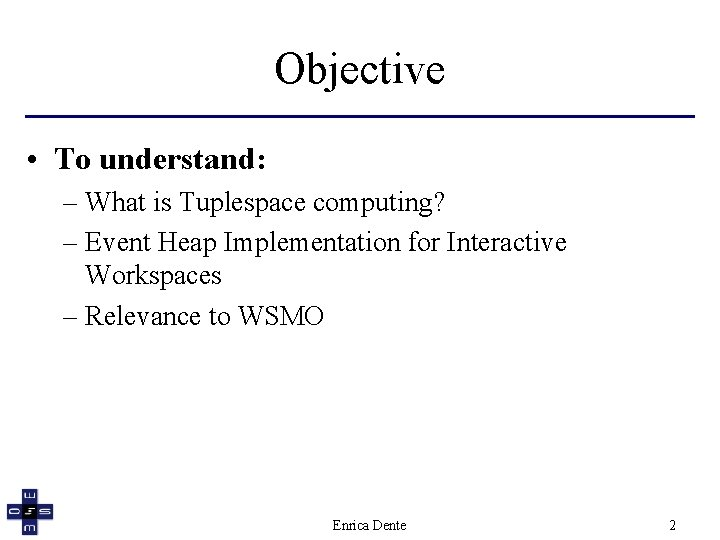 Objective • To understand: – What is Tuplespace computing? – Event Heap Implementation for