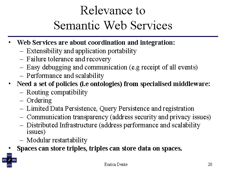 Relevance to Semantic Web Services • Web Services are about coordination and integration: –