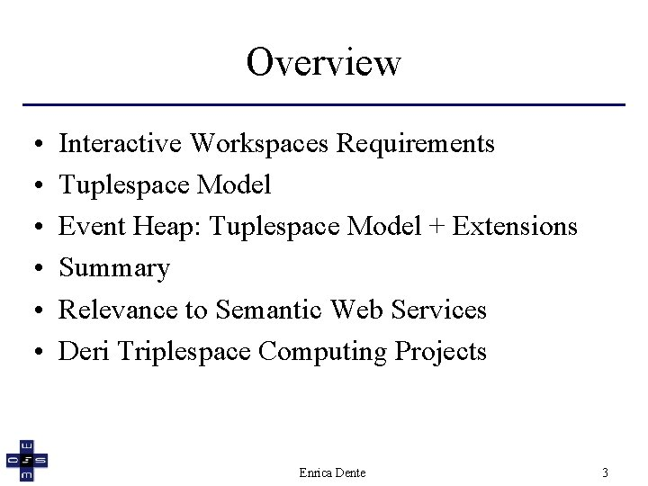 Overview • • • Interactive Workspaces Requirements Tuplespace Model Event Heap: Tuplespace Model +