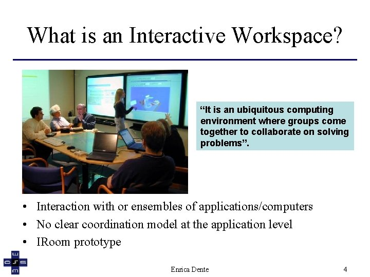 """What is an Interactive Workspace? """"It is an ubiquitous computing environment where groups come"""