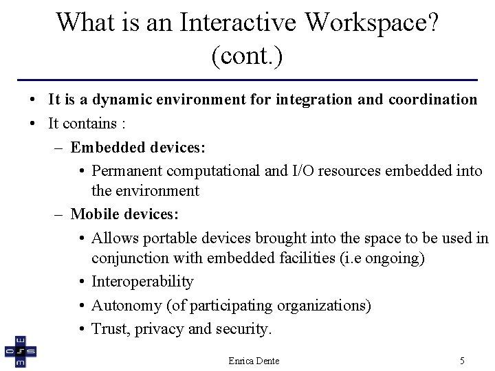 What is an Interactive Workspace? (cont. ) • It is a dynamic environment for