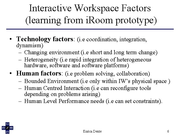 Interactive Workspace Factors (learning from i. Room prototype) • Technology factors: (i. e coordination,