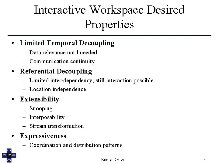 Interactive Workspace Desired Properties • Limited Temporal Decoupling – Data relevance until needed –