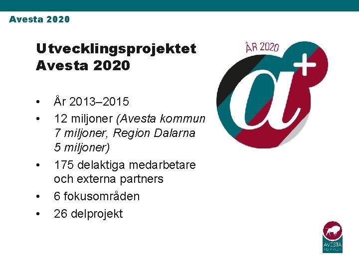 Avesta 2020 Utvecklingsprojektet Avesta 2020 • • • År 2013‒ 2015 12 miljoner (Avesta