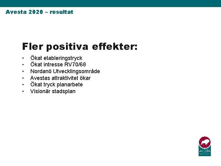 Avesta 2020 – resultat Fler positiva effekter: • • • Ökat etableringstryck Ökat intresse