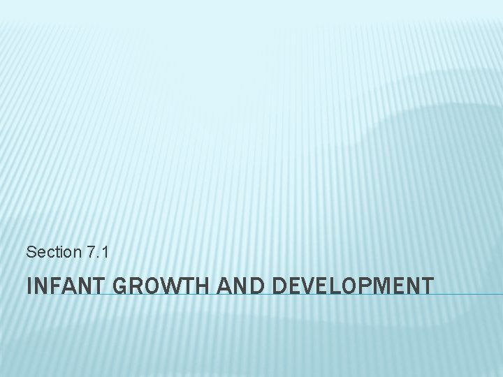 Section 7. 1 INFANT GROWTH AND DEVELOPMENT