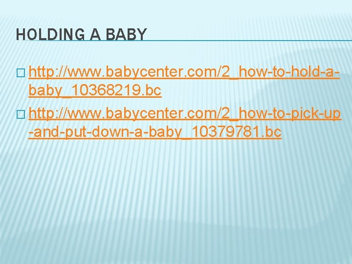 HOLDING A BABY � http: //www. babycenter. com/2_how-to-hold-a- baby_10368219. bc � http: //www. babycenter.