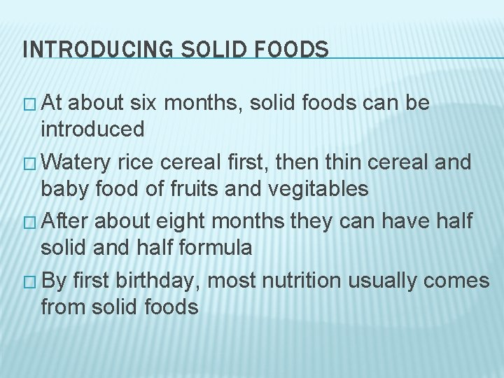 INTRODUCING SOLID FOODS � At about six months, solid foods can be introduced �
