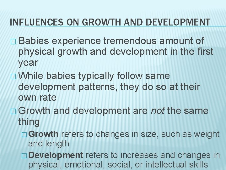 INFLUENCES ON GROWTH AND DEVELOPMENT � Babies experience tremendous amount of physical growth and