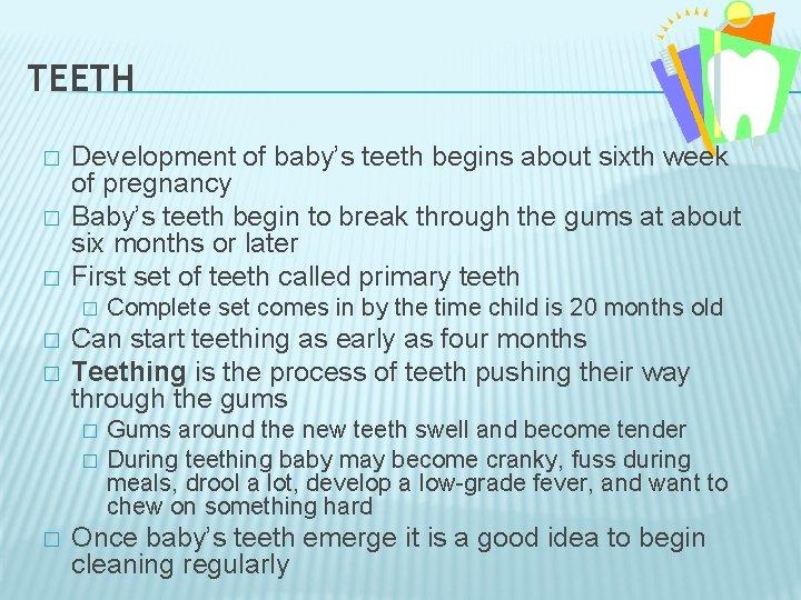 TEETH � � � Development of baby's teeth begins about sixth week of pregnancy