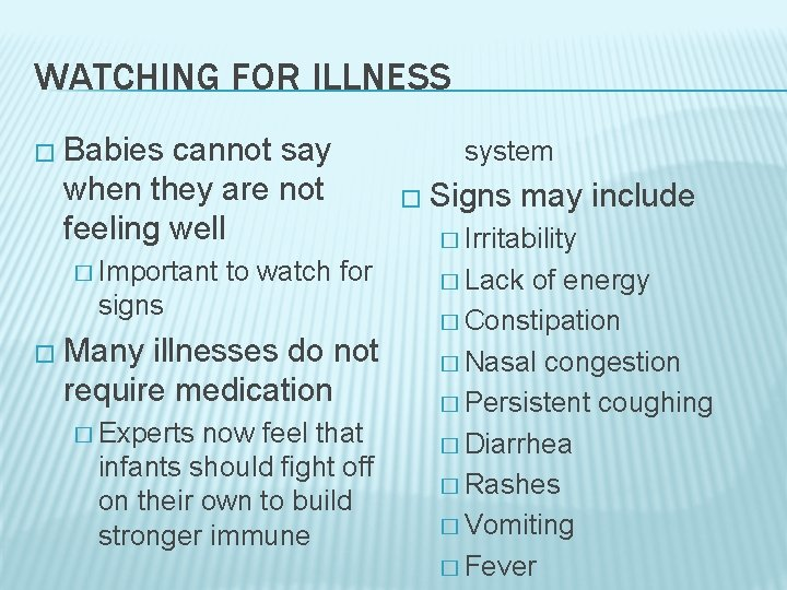 WATCHING FOR ILLNESS � Babies cannot say when they are not feeling well �