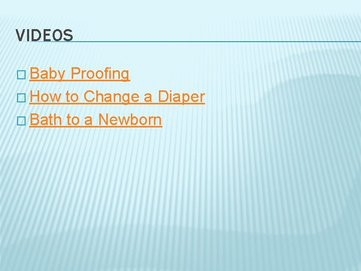 VIDEOS � Baby Proofing � How to Change a Diaper � Bath to a