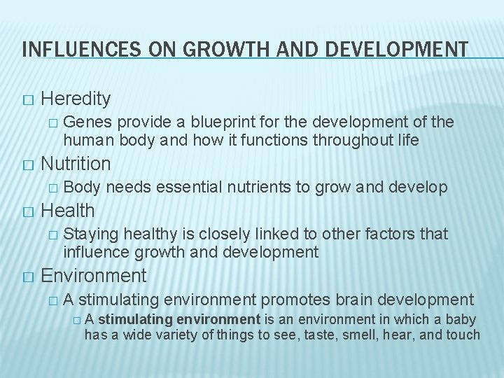 INFLUENCES ON GROWTH AND DEVELOPMENT � Heredity � � Nutrition � � Body needs