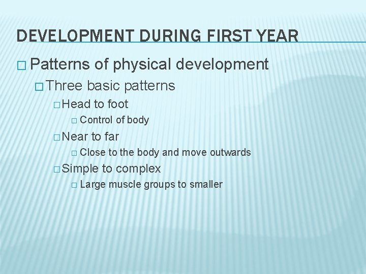 DEVELOPMENT DURING FIRST YEAR � Patterns � Three of physical development basic patterns �