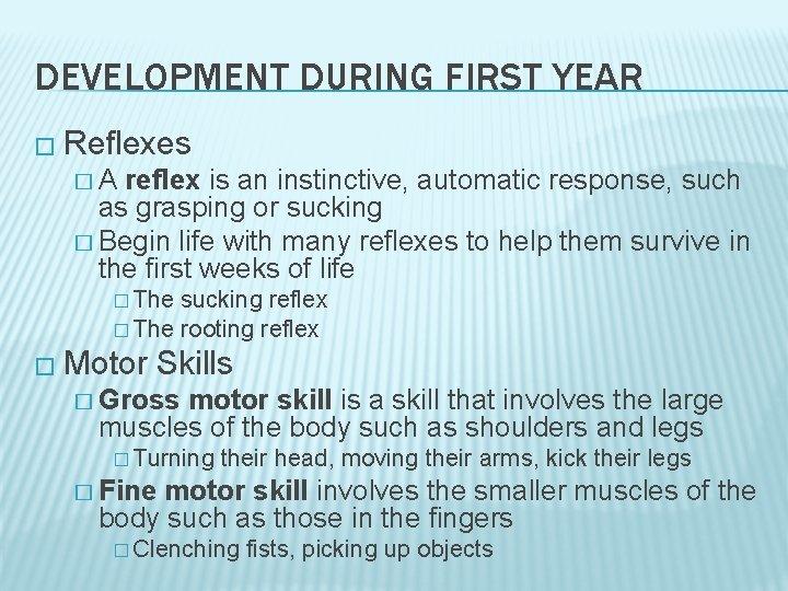 DEVELOPMENT DURING FIRST YEAR � Reflexes �A reflex is an instinctive, automatic response, such