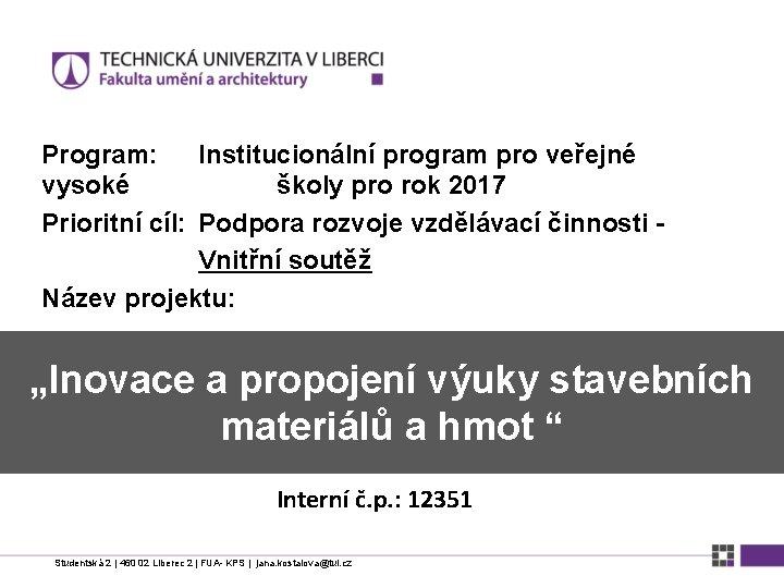 Program: Institucionální program pro veřejné vysoké školy pro rok 2017 Prioritní cíl: Podpora rozvoje