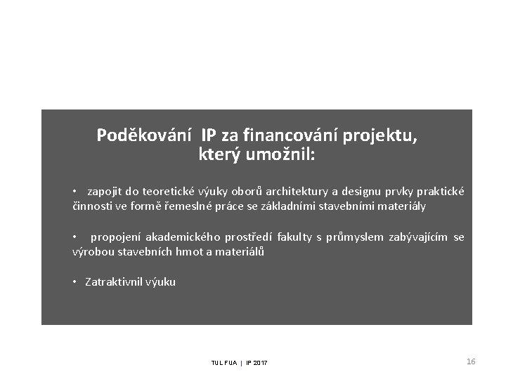 Poděkování IP za financování projektu, který umožnil: • zapojit do teoretické výuky oborů architektury