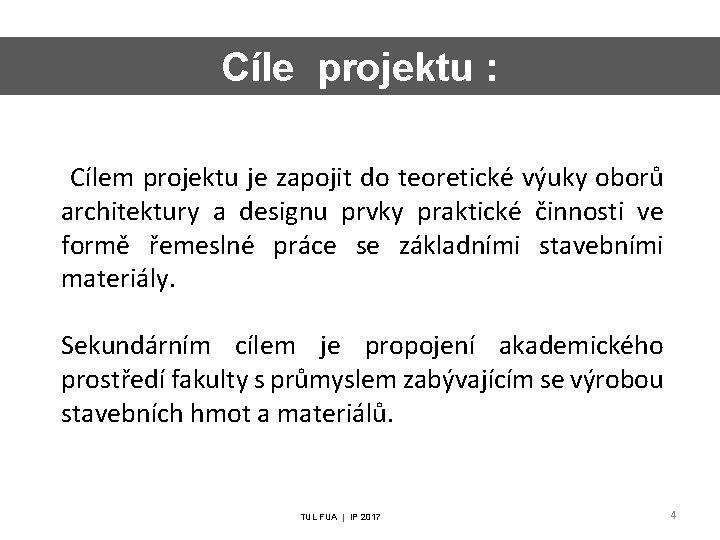 Cíle projektu : Cílem projektu je zapojit do teoretické výuky oborů architektury a designu