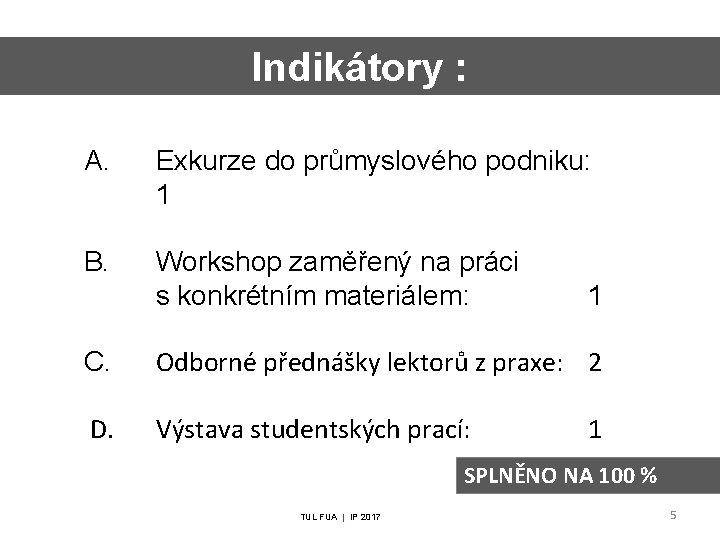 Indikátory : A. Exkurze do průmyslového podniku: 1 B. Workshop zaměřený na práci s