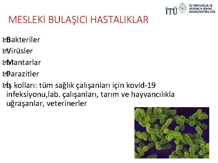 MESLEKİ BULAŞICI HASTALIKLAR Bakteriler Virüsler Mantarlar Parazitler İş kolları: tüm sağlık çalışanları için kovid-19