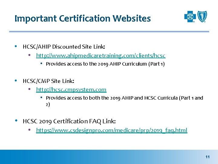 Important Certification Websites • HCSC/AHIP Discounted Site Link: • http: //www. ahipmedicaretraining. com/clients/hcsc •