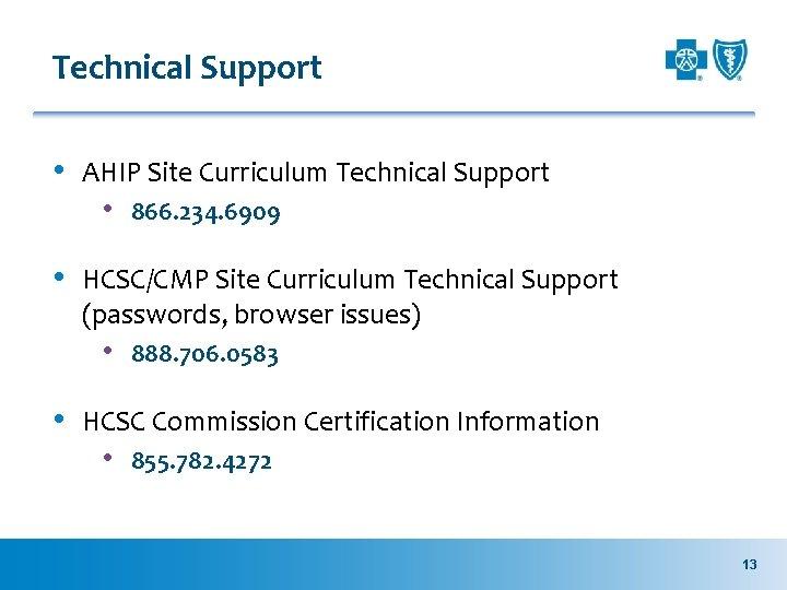 Technical Support • AHIP Site Curriculum Technical Support • 866. 234. 6909 • HCSC/CMP