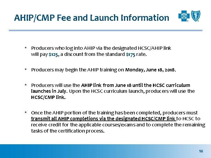 AHIP/CMP Fee and Launch Information • Producers who log into AHIP via the designated