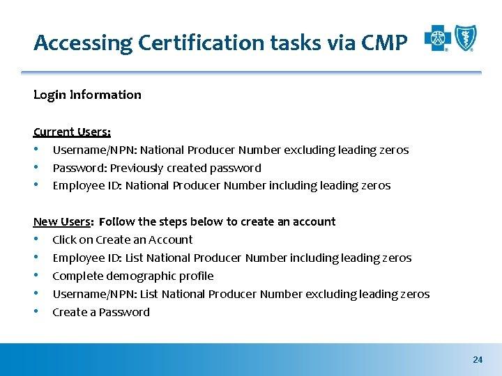 Accessing Certification tasks via CMP Login Information Current Users: • Username/NPN: National Producer Number