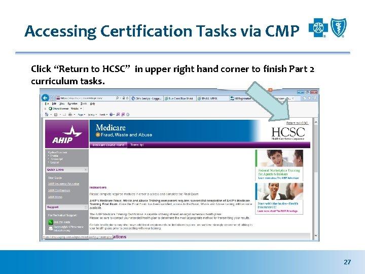 "Accessing Certification Tasks via CMP Click ""Return to HCSC"" in upper right hand corner"