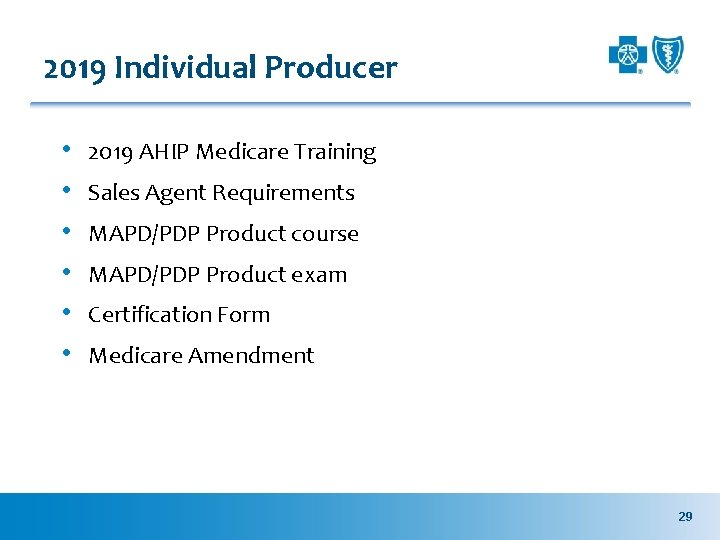2019 Individual Producer • • • 2019 AHIP Medicare Training Sales Agent Requirements MAPD/PDP
