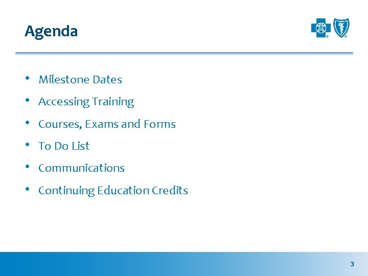 Agenda • • • Milestone Dates Accessing Training Courses, Exams and Forms To Do