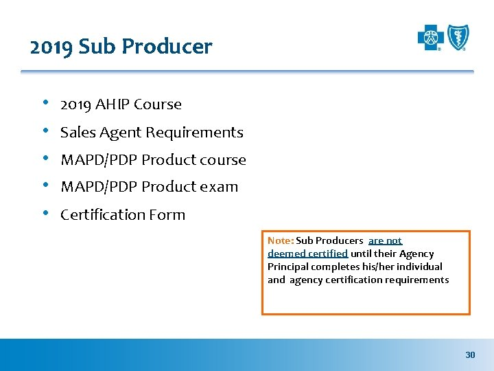 2019 Sub Producer • • • 2019 AHIP Course Sales Agent Requirements MAPD/PDP Product