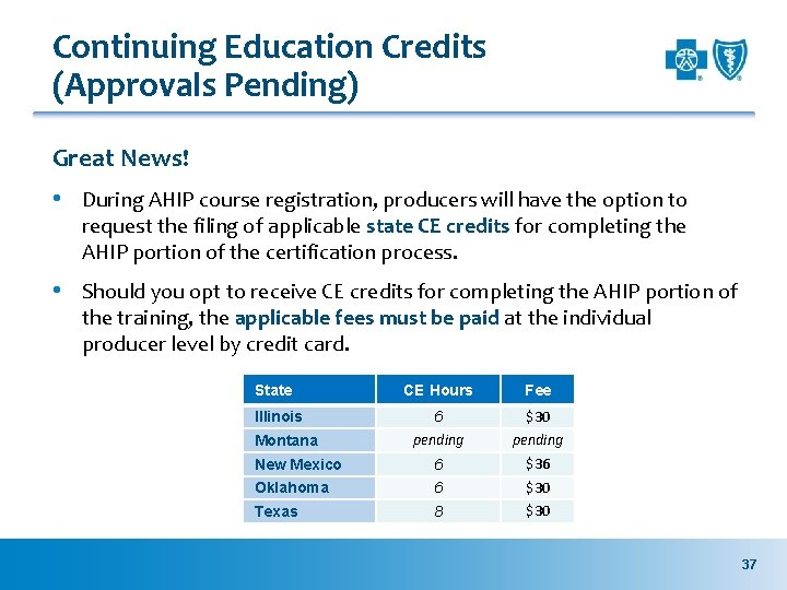 Continuing Education Credits (Approvals Pending) Great News! • During AHIP course registration, producers will