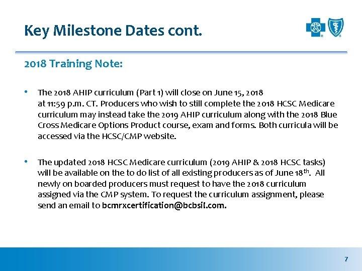 Key Milestone Dates cont. 2018 Training Note: • The 2018 AHIP curriculum (Part 1)