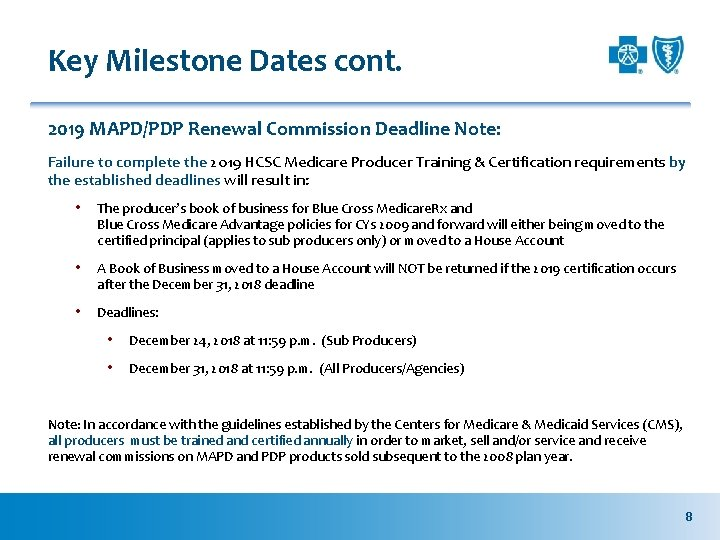 Key Milestone Dates cont. 2019 MAPD/PDP Renewal Commission Deadline Note: Failure to complete the