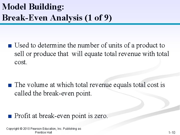 Model Building: Break-Even Analysis (1 of 9) ■ Used to determine the number of