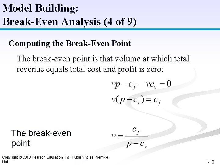 Model Building: Break-Even Analysis (4 of 9) Computing the Break-Even Point The break-even point