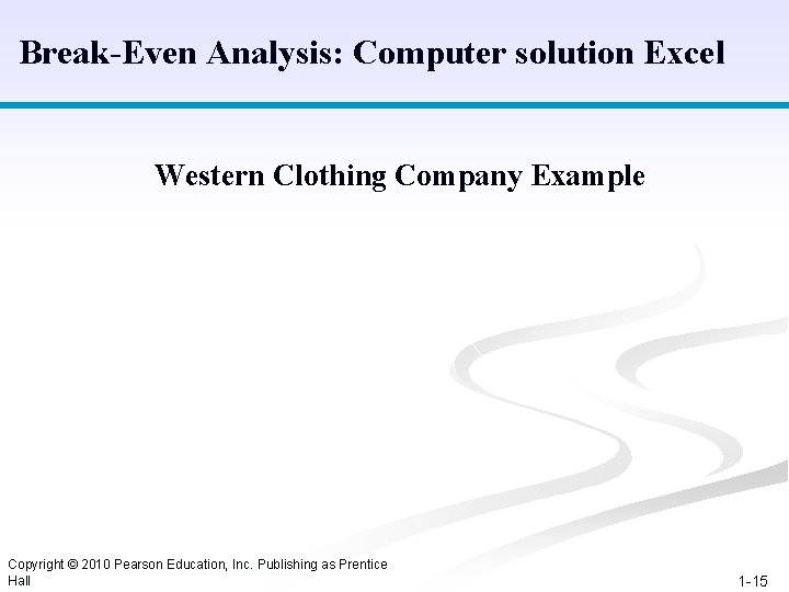 Break-Even Analysis: Computer solution Excel Western Clothing Company Example Copyright © 2010 Pearson Education,