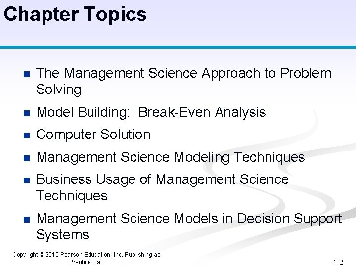Chapter Topics n The Management Science Approach to Problem Solving n Model Building: Break-Even