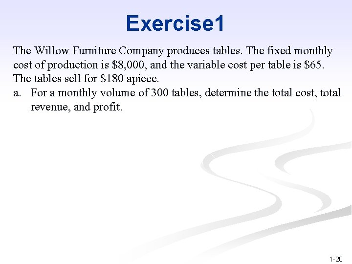 Exercise 1 The Willow Furniture Company produces tables. The fixed monthly cost of production