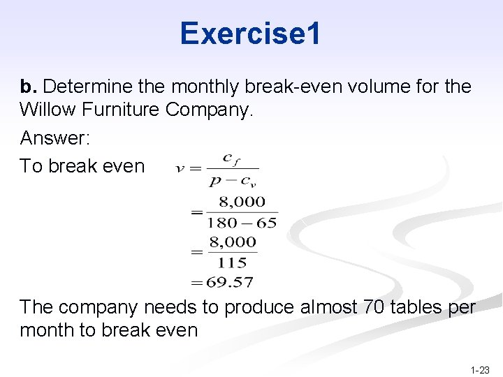 Exercise 1 b. Determine the monthly break-even volume for the Willow Furniture Company. Answer: