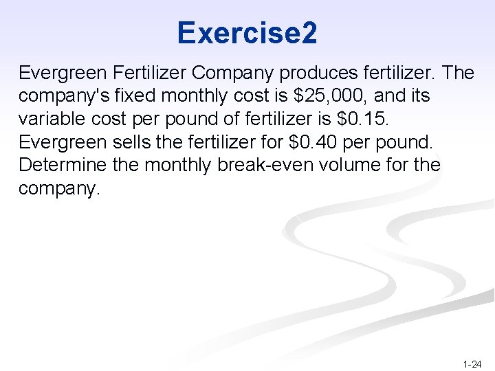 Exercise 2 Evergreen Fertilizer Company produces fertilizer. The company's fixed monthly cost is $25,