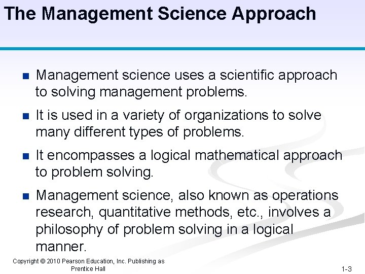 The Management Science Approach n Management science uses a scientific approach to solving management