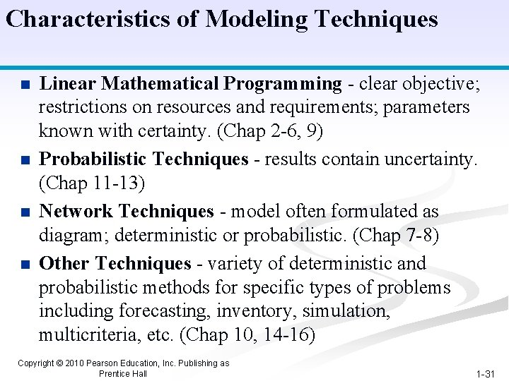 Characteristics of Modeling Techniques n n Linear Mathematical Programming - clear objective; restrictions on