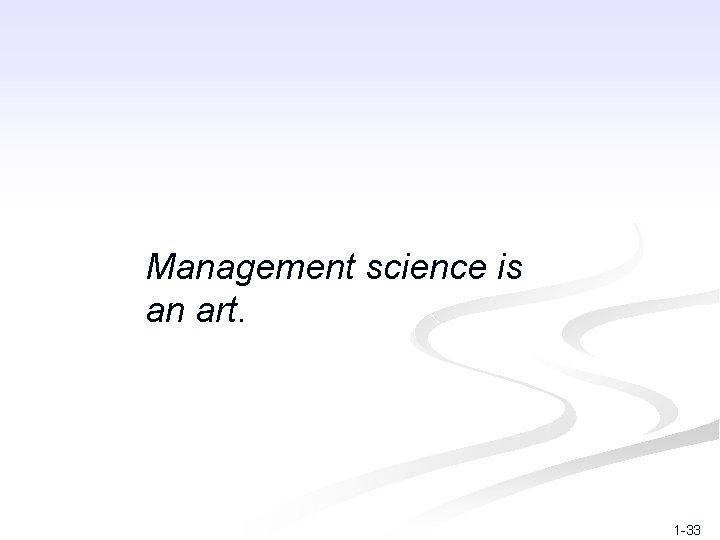 Management science is an art. 1 -33
